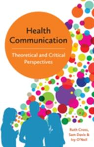 Health Communication: Theoretical and Critical Perspectives - Sam Davis,Ruth Cross,Ivy O'Neil - cover