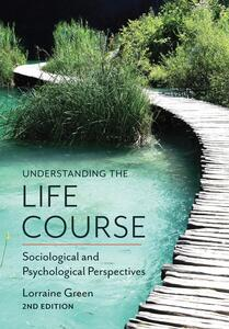 Understanding the Life Course: Sociological and Psychological Perspectives - Lorraine Green - cover