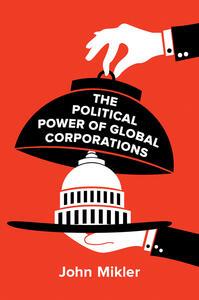 The Political Power of Global Corporations - John Mikler - cover