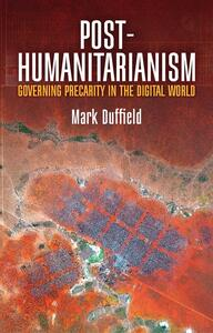 Post-Humanitarianism: Governing Precarity in the Digital World - Mark Duffield - cover