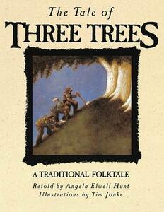 The Tale of Three Trees: A Traditional Folktale - Angela Elwell Hunt - cover