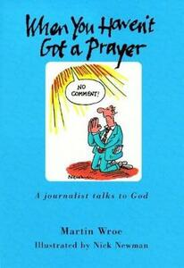 When You Haven't Got a Prayer: A journalist talks to God - Martin Wroe - cover