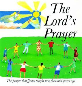 The Lord's Prayer: The Prayer Jesus taught 2000 years ago - Lois Rock - cover