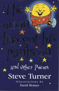 Moon Has Got His Pants on and Other Poems - Steve Turner - cover