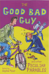 The Good Bad Guy and Other Peculiar Parables - Lois Rock,Sophie Piper - cover