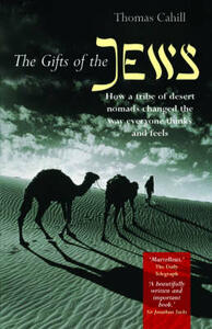 The Gifts of the Jews: How a Tribe of Desert Nomads Changed the Way Everyone Thinks and Feels - Thomas Cahill - cover