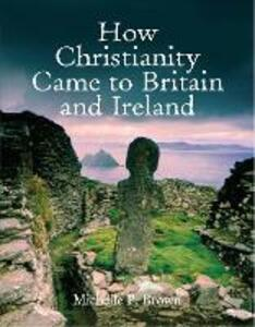 How Christianity Came to Britain - Michelle P. Brown - cover