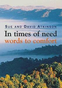 In Times of Need: Words to Comfort - Sue Atkinson,David Atkinson - cover