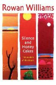Silence and Honey Cakes: The Wisdom of the Desert - Rowan Williams - cover