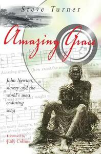 Amazing Grace: John Newton, Slavery and the World's Most Enduring Song - Steve Turner - cover