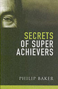 Secrets of Super Achievers - Philip Baker - cover