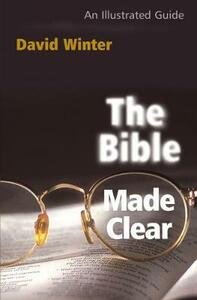 The Bible Made Clear: An Illustrated Guide - David Winter - cover