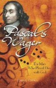Pascal's Wager: The Man Who Played Dice with God - James A. Connor - cover