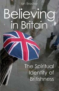 Believing in Britain: The Spiritual Identity of Britishness - Ian C. Bradley - cover