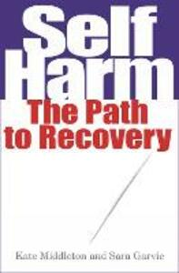 Self Harm: The Path to Recovery - Sara Garvie - cover