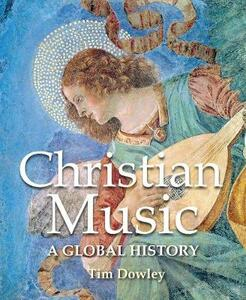 Christian Music: A Global History - Tim Dowley - cover