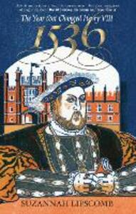 1536: The Year that Changed Henry VIII - Suzannah Lipscomb - cover