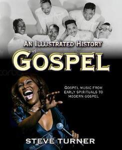 An Illustrated History of Gospel - Steve Turner - cover