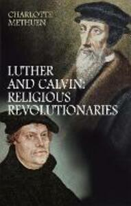 Luther and Calvin: Religious Revolutionaries - Charlotte Methuen - cover