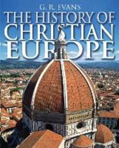 The History of Christian Europe - G. R. Evans - cover