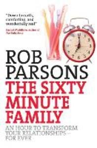 The Sixty Minute Family: An hour to transform your relationships - for ever - Rob Parsons - cover