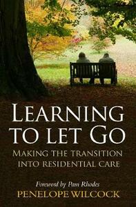 Learning to Let Go: The Transition into Residential Care - Penelope Wilcock - cover