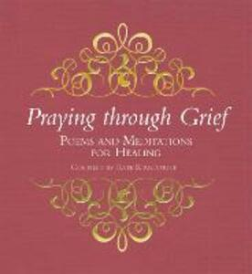 Praying through Grief: Poems and Meditations for Healing - Kate Kirkpatrick - cover