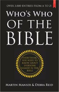 Who's Who of the Bible: Everything you need to know about everyone named in the Bible - Martin H. Manser,Debra Reid - cover