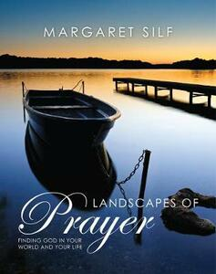 Landscapes of Prayer: Finding God in your World and your Life - Margaret Silf - cover