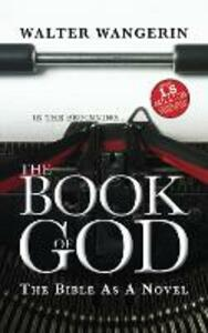 The Book of God: The Bible as a Novel - Walter Wangerin - cover