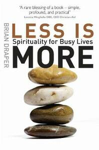 Less is More: Spirituality for Busy Lives - Brian Draper - cover