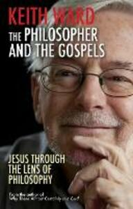 The Philosopher and the Gospels: Jesus Through the Lens of Philosophy - Keith Ward - cover