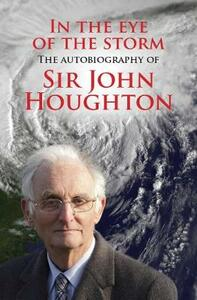 In the Eye of the Storm: The autobiography of Sir John Houghton - John Houghton - cover