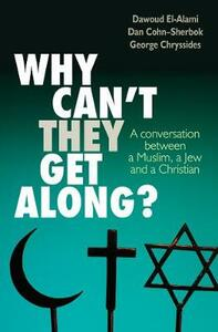 Why Can't They Get Along?: A conversation between a Muslim, a Jew and a Christian - Dan Cohn-Sherbok,Dawoud El-Alami,George D. Chryssides - cover