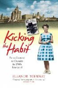 Kicking the Habit: From Convent to Casualty in 1960s Liverpool - Eleanor Stewart - cover