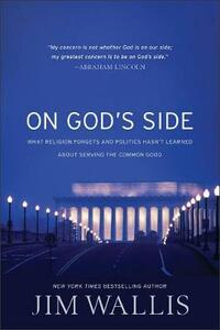 On God's Side: What religion forgets and politics hasn't learned about serving the comm - Jim Wallis - cover