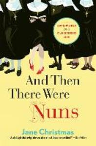 And Then There Were Nuns: Adventures in a cloistered life - Jane Christmas - cover