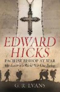 Edward Hicks: Pacifist Bishop at War: The diaries of a World War One Bishop - G. R. Evans - cover