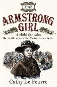 The Armstrong Girl: A child for sale: the battle against the Victorian sex trade - Cathy Le Feuvre,Meryl Doney - cover