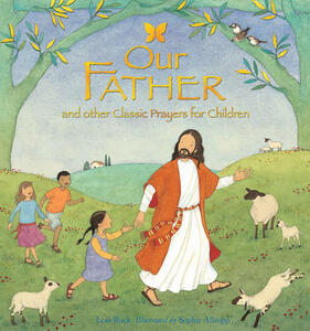 Our Father: and other classic prayers for children - Lois Rock - cover