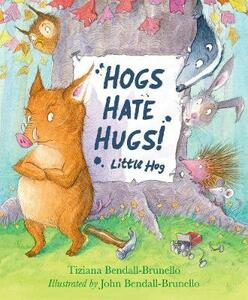 Hogs Hate Hugs! - Tiziana Bendall-Brunello - cover