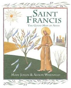 Saint Francis: The Good Man of Assisi - Mary Joslin - cover