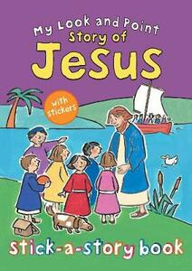 My Look and Point Story of Jesus Stick-a-Story Book - Christina Goodings - cover