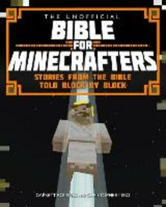 The Unofficial Bible for Minecrafters - Garrett Romines,Christopher Miko - cover
