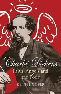 Charles Dickens: Faith, Angels and the Poor - Keith Hooper - cover