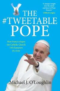 The Tweetable Pope: How Francis shapes the Catholic Church 140 characters at a time - Michael O'Loughlin - cover