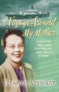 A Voyage Around My Mother: Surviving Shelling, Shipwrecks and Family Storms - Eleanor Stewart - cover