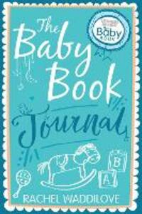 The Baby Book Journal: Your baby, your story - Rachel Waddilove - cover