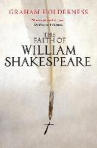 The Faith of William Shakespeare - Graham Holderness - cover