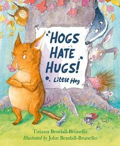 Hogs Hate Hugs! - Tiziana Bendall-Brunello - cover